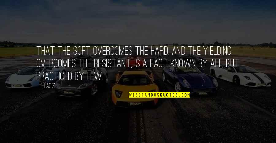 The Archetypal Journey Quotes By Laozi: That the soft overcomes the hard, and the