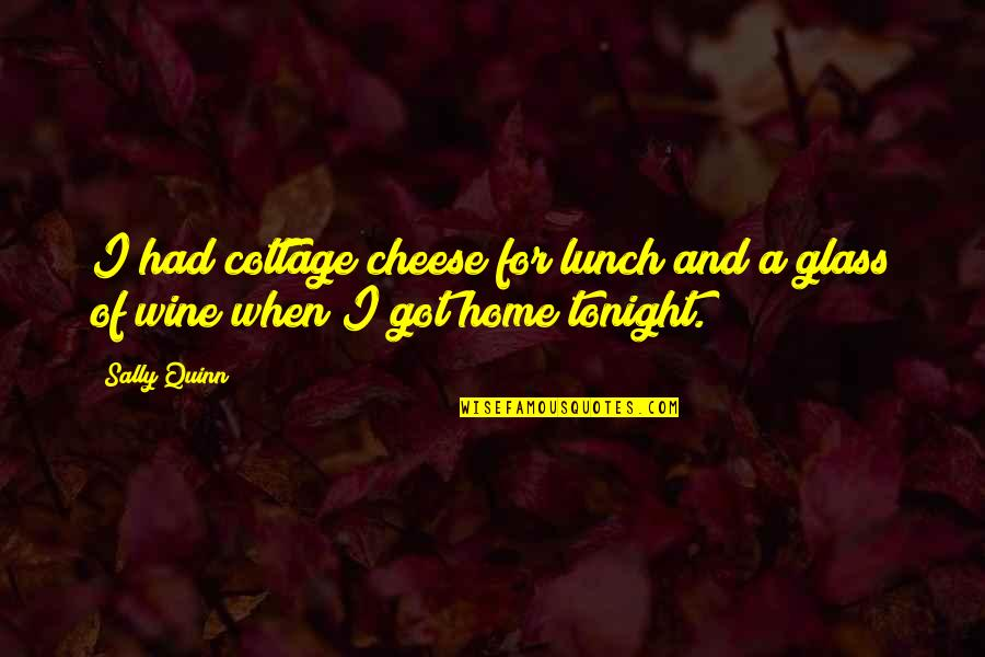 The Archetypal Journey Quotes By Sally Quinn: I had cottage cheese for lunch and a