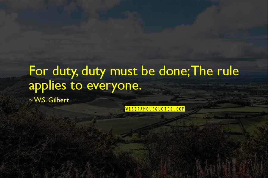 The Archetypal Journey Quotes By W.S. Gilbert: For duty, duty must be done; The rule