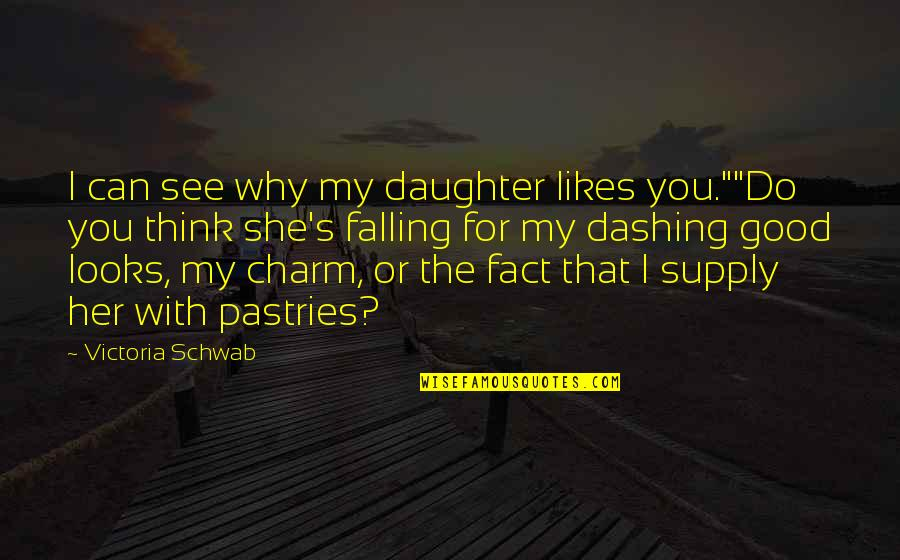 "The Archived Victoria Schwab Quotes By Victoria Schwab: I can see why my daughter likes you.""""Do"
