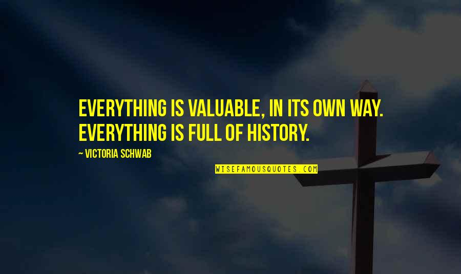 The Archived Victoria Schwab Quotes By Victoria Schwab: Everything is valuable, in its own way. Everything