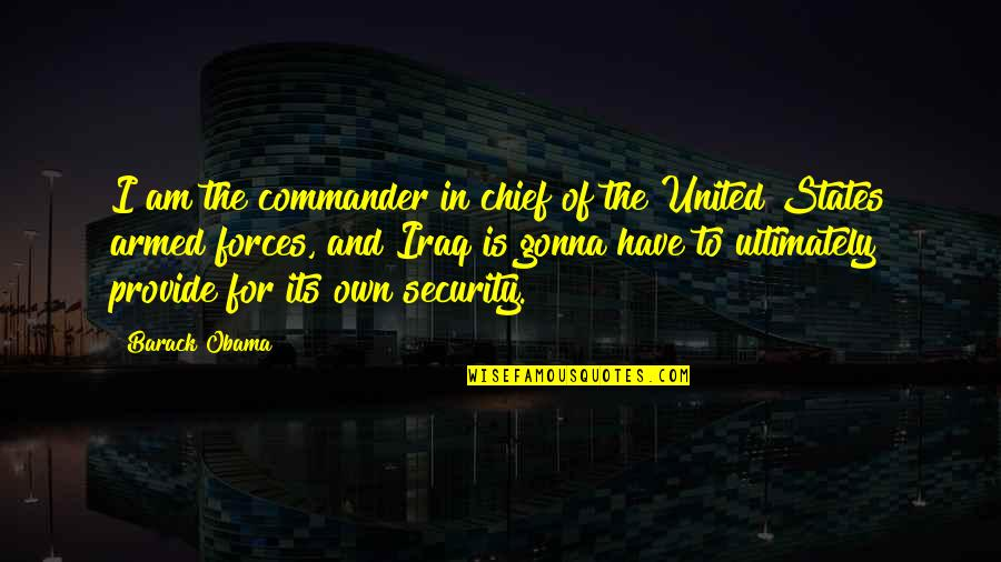 The Armed Forces Quotes By Barack Obama: I am the commander in chief of the