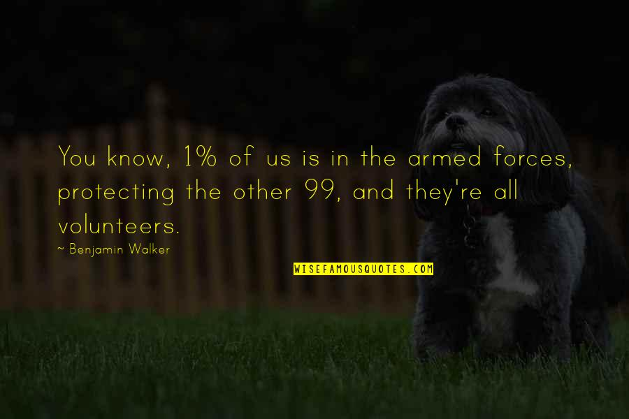 The Armed Forces Quotes By Benjamin Walker: You know, 1% of us is in the