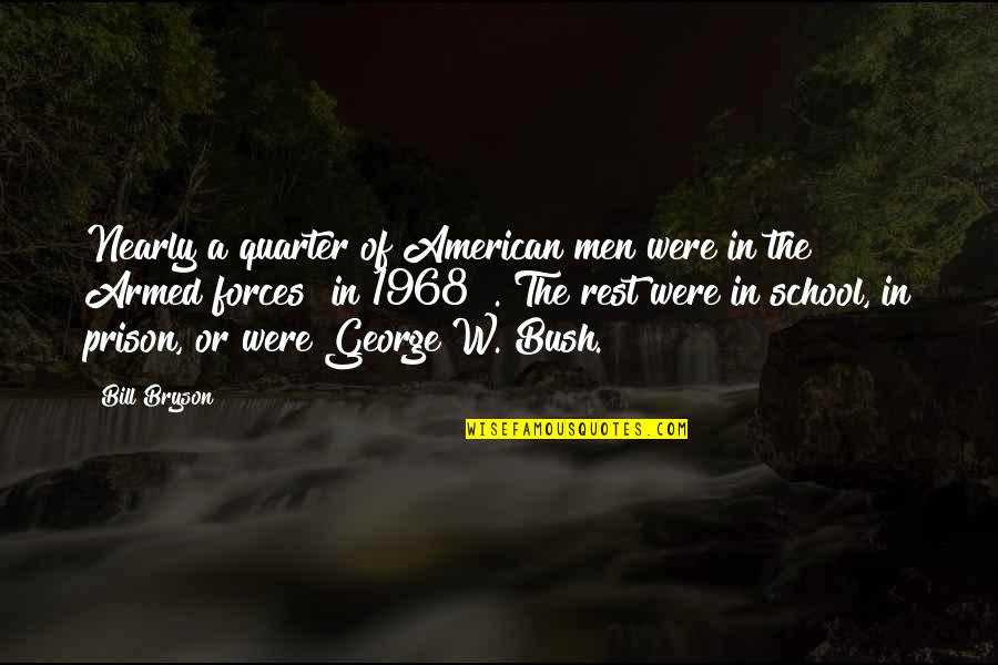 The Armed Forces Quotes By Bill Bryson: Nearly a quarter of American men were in