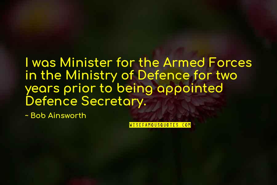 The Armed Forces Quotes By Bob Ainsworth: I was Minister for the Armed Forces in