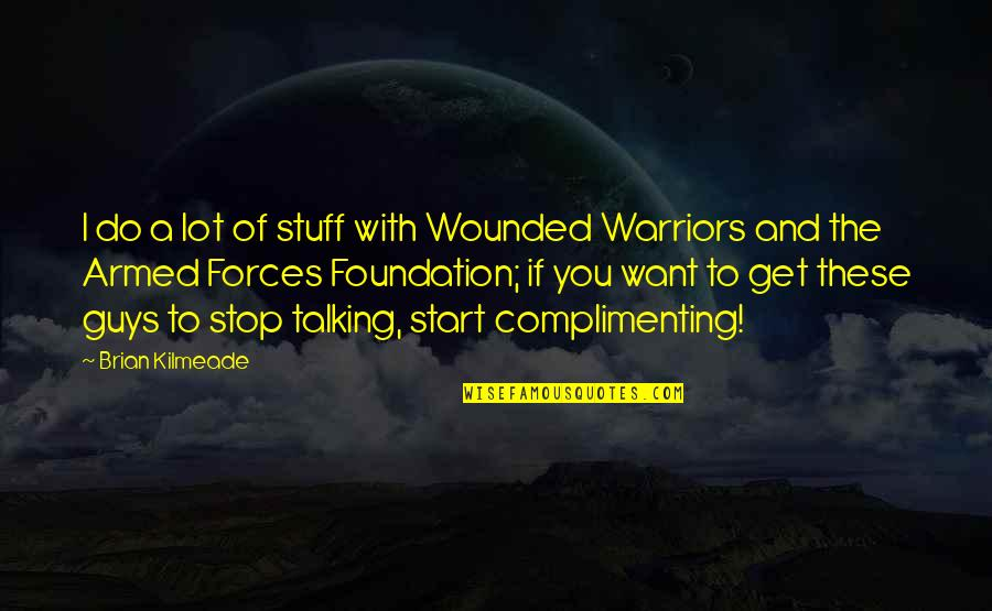 The Armed Forces Quotes By Brian Kilmeade: I do a lot of stuff with Wounded