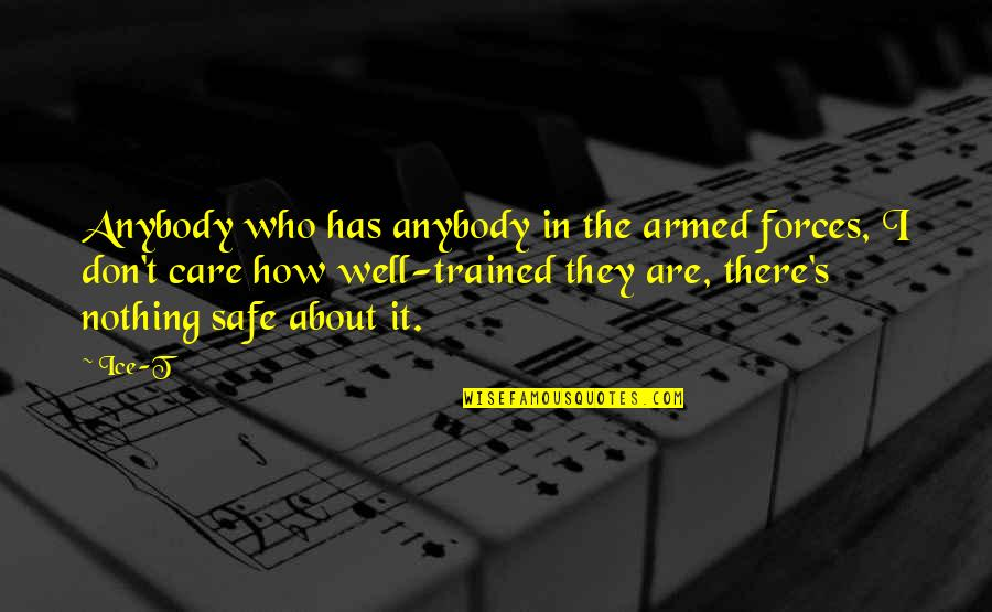 The Armed Forces Quotes By Ice-T: Anybody who has anybody in the armed forces,
