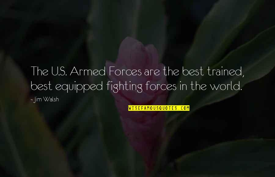 The Armed Forces Quotes By Jim Walsh: The U.S. Armed Forces are the best trained,