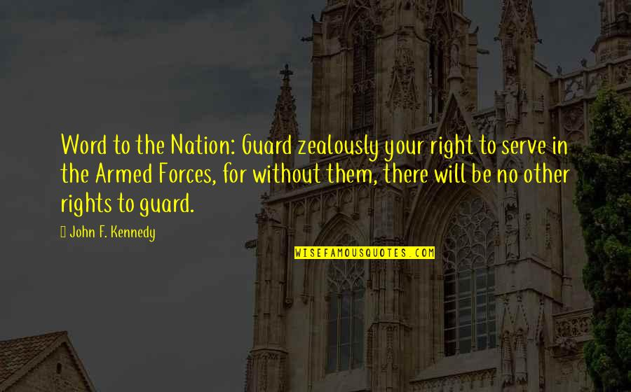 The Armed Forces Quotes By John F. Kennedy: Word to the Nation: Guard zealously your right