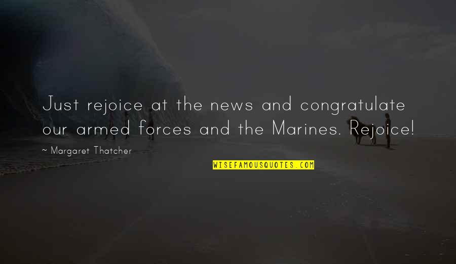 The Armed Forces Quotes By Margaret Thatcher: Just rejoice at the news and congratulate our