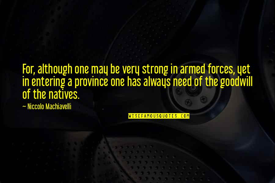 The Armed Forces Quotes By Niccolo Machiavelli: For, although one may be very strong in