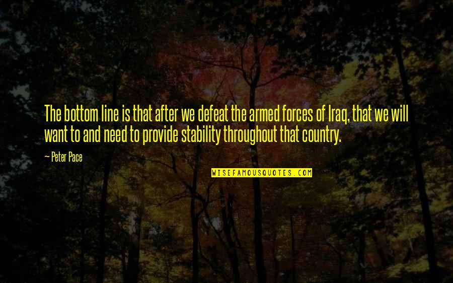 The Armed Forces Quotes By Peter Pace: The bottom line is that after we defeat