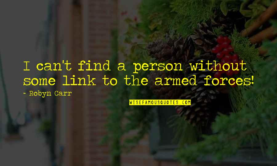 The Armed Forces Quotes By Robyn Carr: I can't find a person without some link