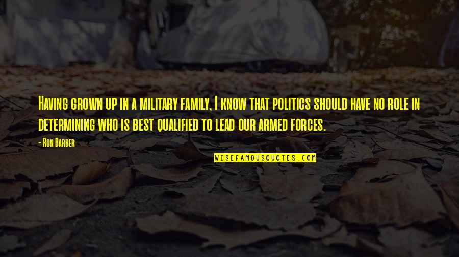The Armed Forces Quotes By Ron Barber: Having grown up in a military family, I
