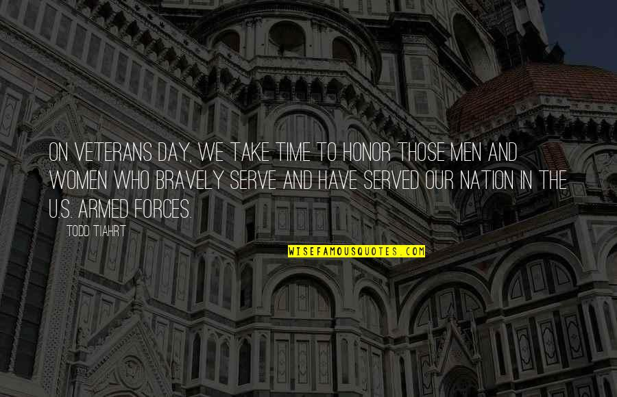 The Armed Forces Quotes By Todd Tiahrt: On Veterans Day, we take time to honor