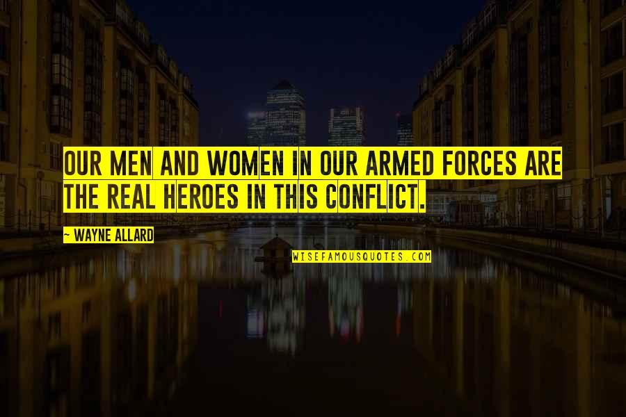 The Armed Forces Quotes By Wayne Allard: Our men and women in our armed forces
