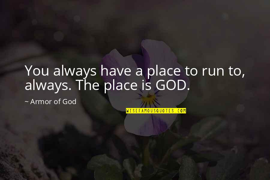The Armor Of God Quotes By Armor Of God: You always have a place to run to,