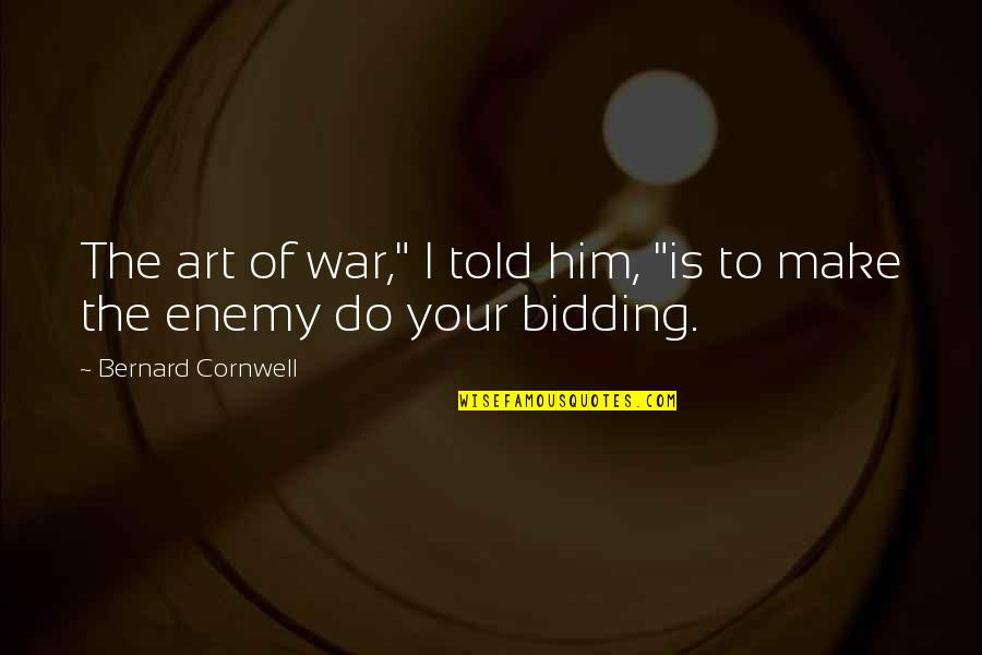 "The Art Of War Quotes By Bernard Cornwell: The art of war,"" I told him, ""is"