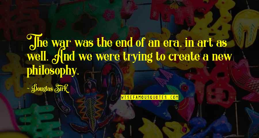 The Art Of War Quotes By Douglas Sirk: The war was the end of an era,