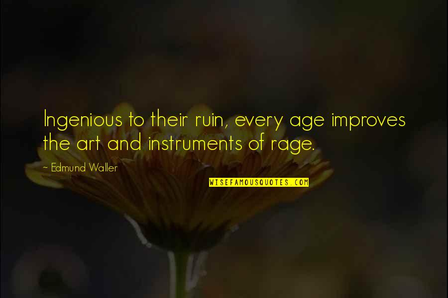 The Art Of War Quotes By Edmund Waller: Ingenious to their ruin, every age improves the