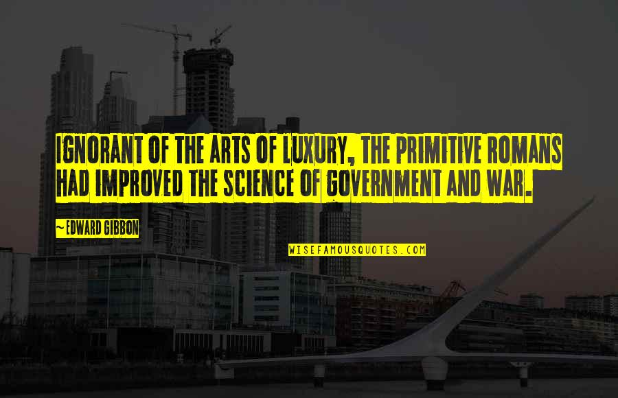 The Art Of War Quotes By Edward Gibbon: Ignorant of the arts of luxury, the primitive