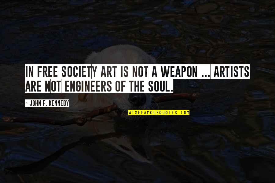 The Art Of War Quotes By John F. Kennedy: In free society art is not a weapon