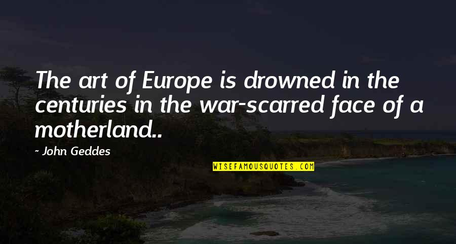 The Art Of War Quotes By John Geddes: The art of Europe is drowned in the