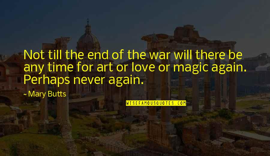 The Art Of War Quotes By Mary Butts: Not till the end of the war will
