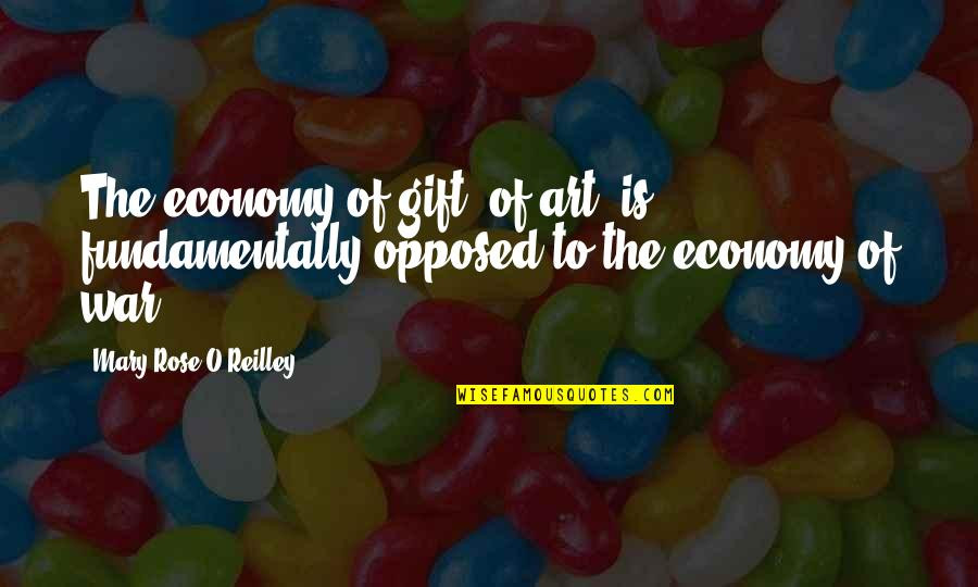 The Art Of War Quotes By Mary Rose O'Reilley: The economy of gift, of art, is fundamentally