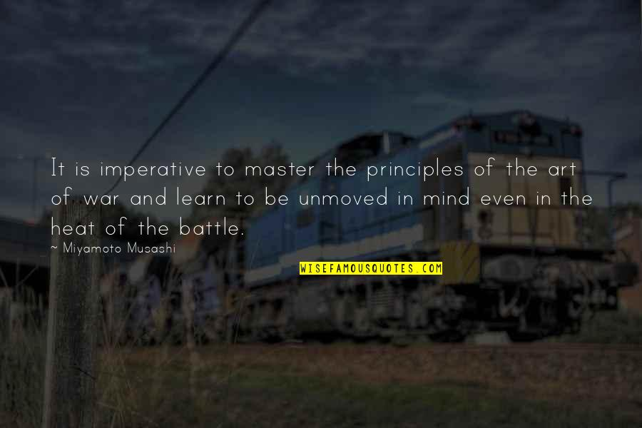 The Art Of War Quotes By Miyamoto Musashi: It is imperative to master the principles of