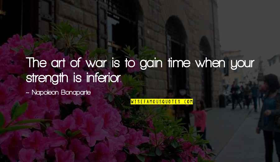 The Art Of War Quotes By Napoleon Bonaparte: The art of war is to gain time
