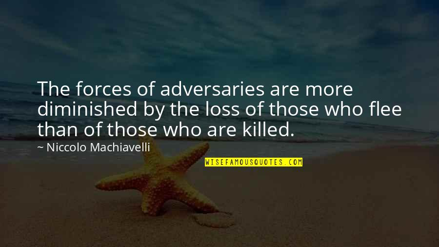 The Art Of War Quotes By Niccolo Machiavelli: The forces of adversaries are more diminished by