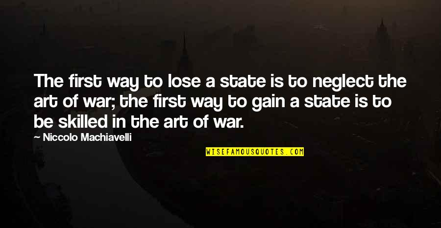 The Art Of War Quotes By Niccolo Machiavelli: The first way to lose a state is