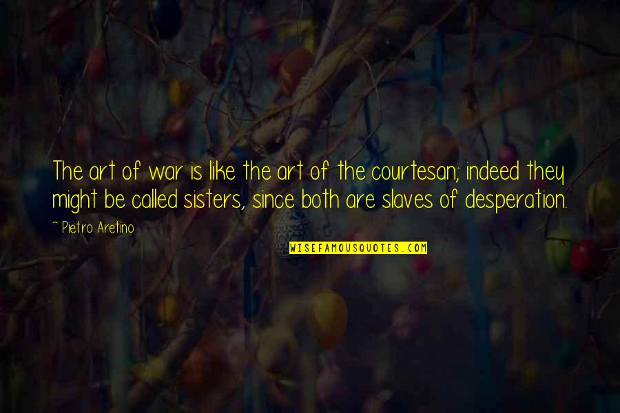 The Art Of War Quotes By Pietro Aretino: The art of war is like the art