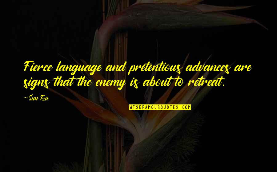 The Art Of War Quotes By Sun Tzu: Fierce language and pretentious advances are signs that