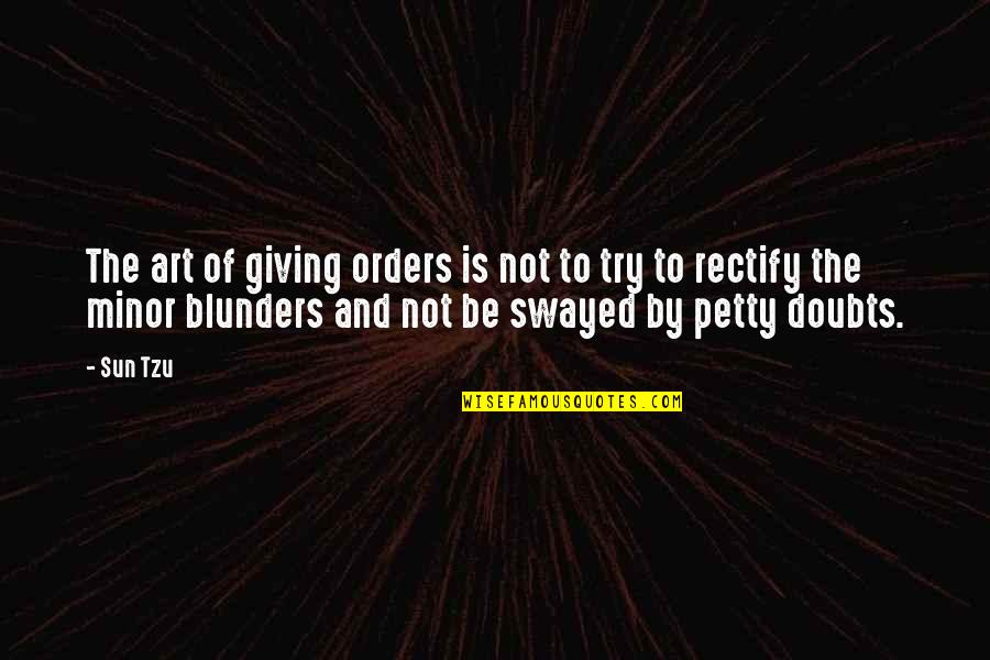 The Art Of War Quotes By Sun Tzu: The art of giving orders is not to