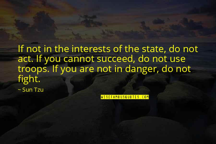 The Art Of War Quotes By Sun Tzu: If not in the interests of the state,
