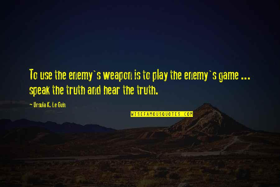 The Art Of War Quotes By Ursula K. Le Guin: To use the enemy's weapon is to play