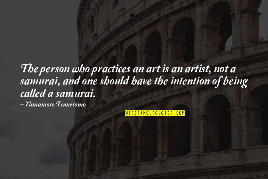 The Art Of War Quotes By Yamamoto Tsunetomo: The person who practices an art is an