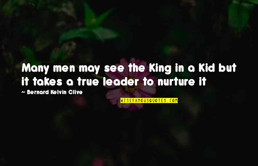The Barn In Animal Farm Quotes By Bernard Kelvin Clive: Many men may see the King in a