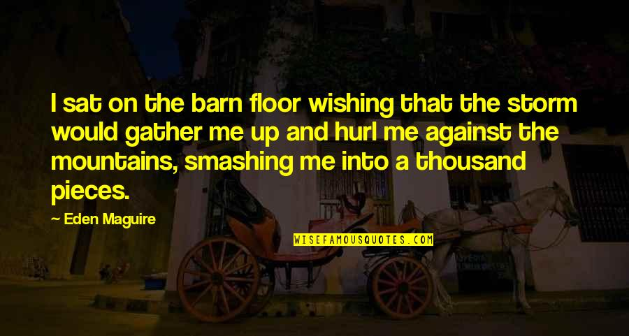 The Barn Quotes By Eden Maguire: I sat on the barn floor wishing that