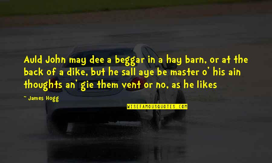The Barn Quotes By James Hogg: Auld John may dee a beggar in a