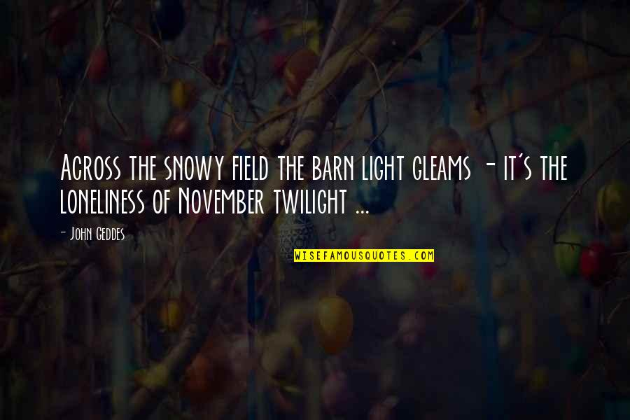 The Barn Quotes By John Geddes: Across the snowy field the barn light gleams