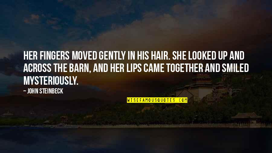 The Barn Quotes By John Steinbeck: Her fingers moved gently in his hair. She