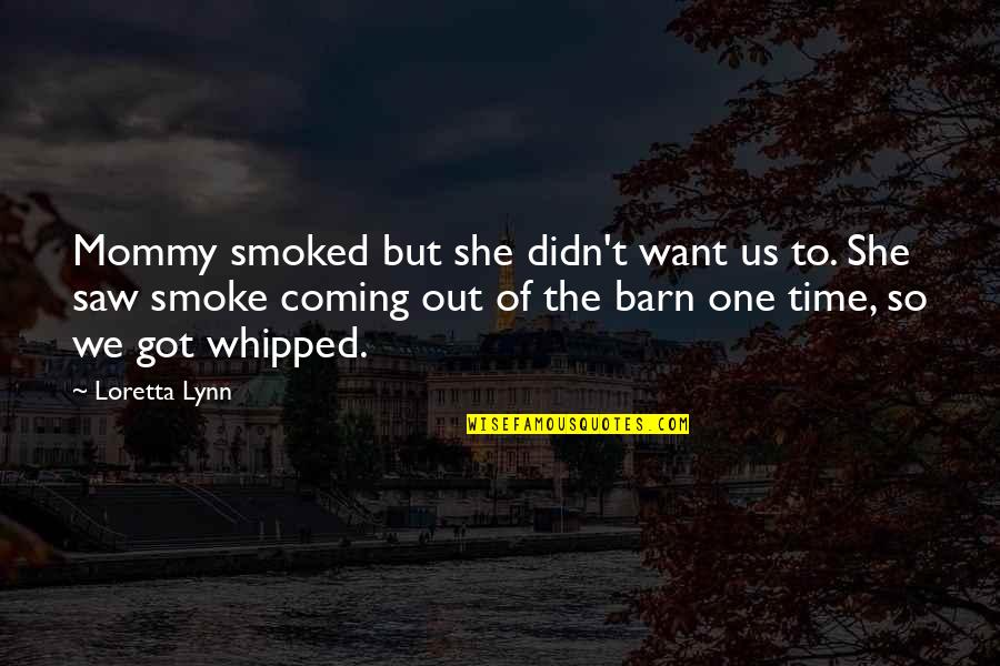 The Barn Quotes By Loretta Lynn: Mommy smoked but she didn't want us to.
