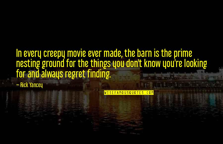 The Barn Quotes By Rick Yancey: In every creepy movie ever made, the barn