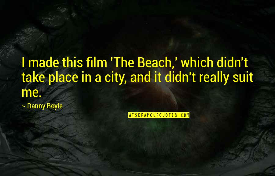 The Beach Film Quotes By Danny Boyle: I made this film 'The Beach,' which didn't