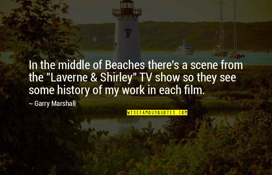 The Beach Film Quotes By Garry Marshall: In the middle of Beaches there's a scene