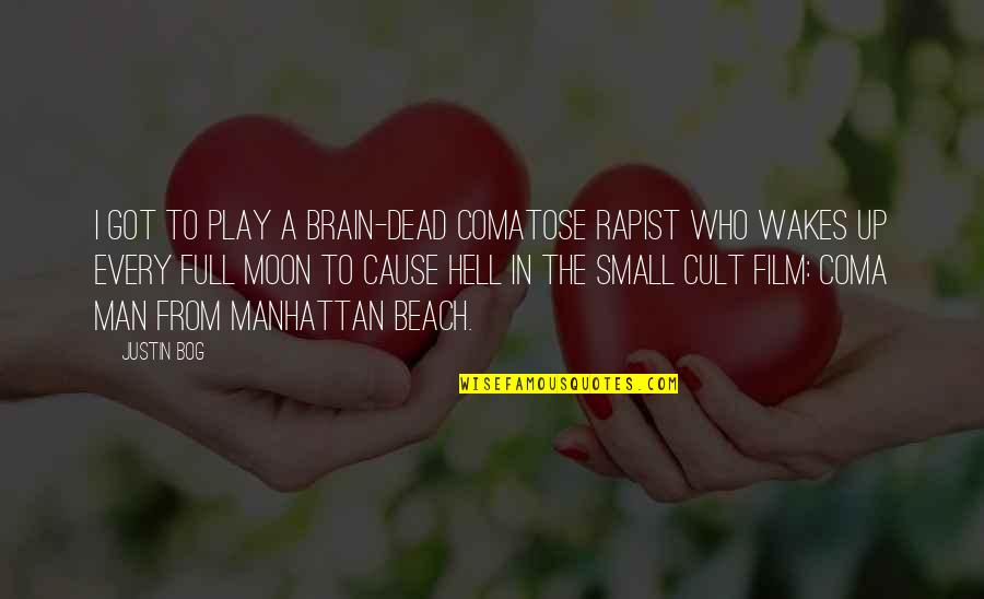 The Beach Film Quotes By Justin Bog: I got to play a brain-dead comatose rapist