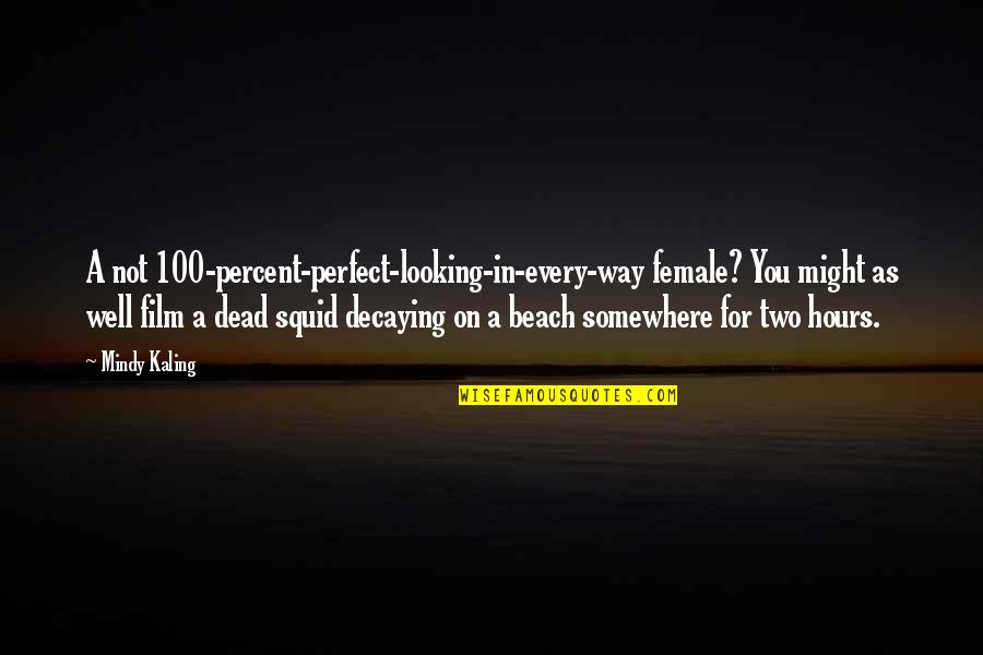 The Beach Film Quotes By Mindy Kaling: A not 100-percent-perfect-looking-in-every-way female? You might as well